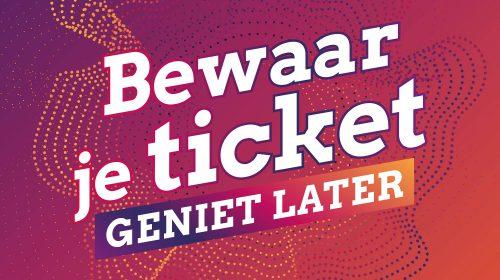 DE KOM: 'Bewaar je ticket, geniet later'